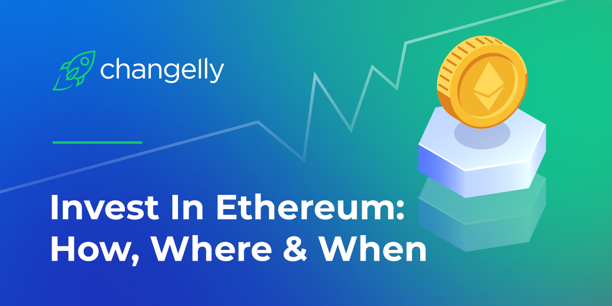 Invest In Ethereum How, Where and When