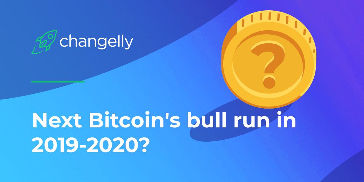 Next Bitcoin's bull run in 2019 2020