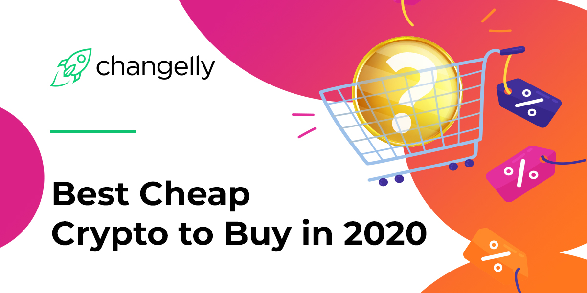 Best Cheap Promising Crypto To Buy In 2020 Changelly