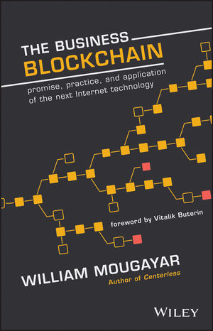 The Business Blockchain- Promise, Practice, and Application of the Next Internet Technology