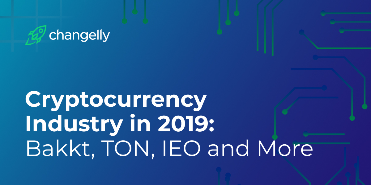 Cryptocurrency Industry in 2019_ Bakkt, TON, IEO and More