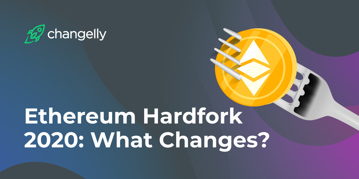 Ethereum Hardfork 2020: What Changes