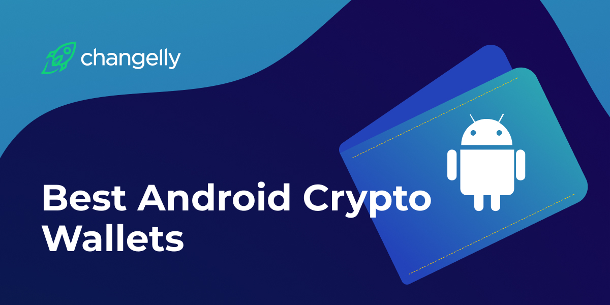 Best Android Crypto Wallets