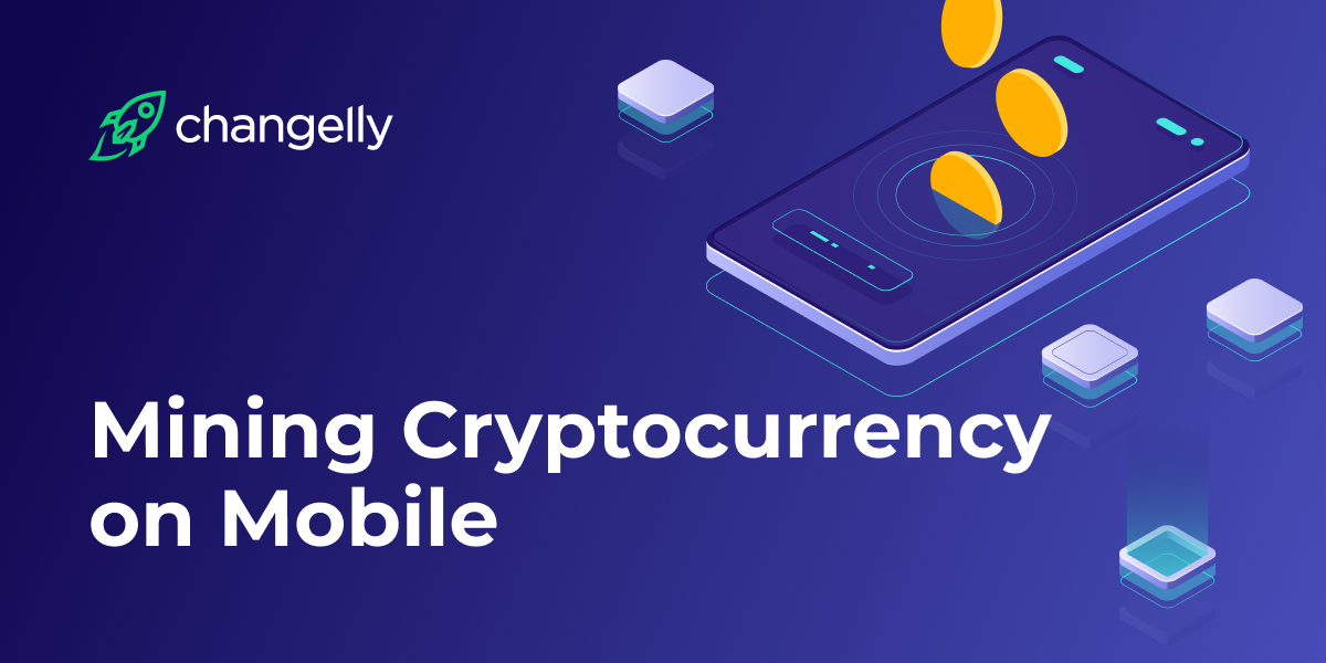 Mining Cryptocurrency on Mobile