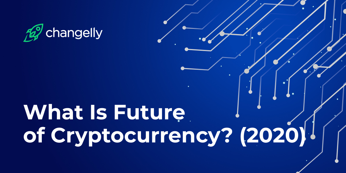 What Is Future of Cryptocurrency (2020)